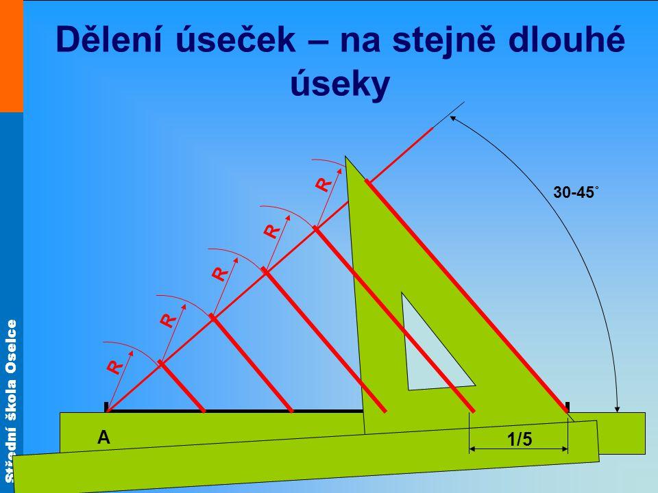 Střední škola Oselce R3=5dílů R2=4dílyR1=3díly Dělení úseček – v poměru např. 3:4:5 30-45˚ AB 543