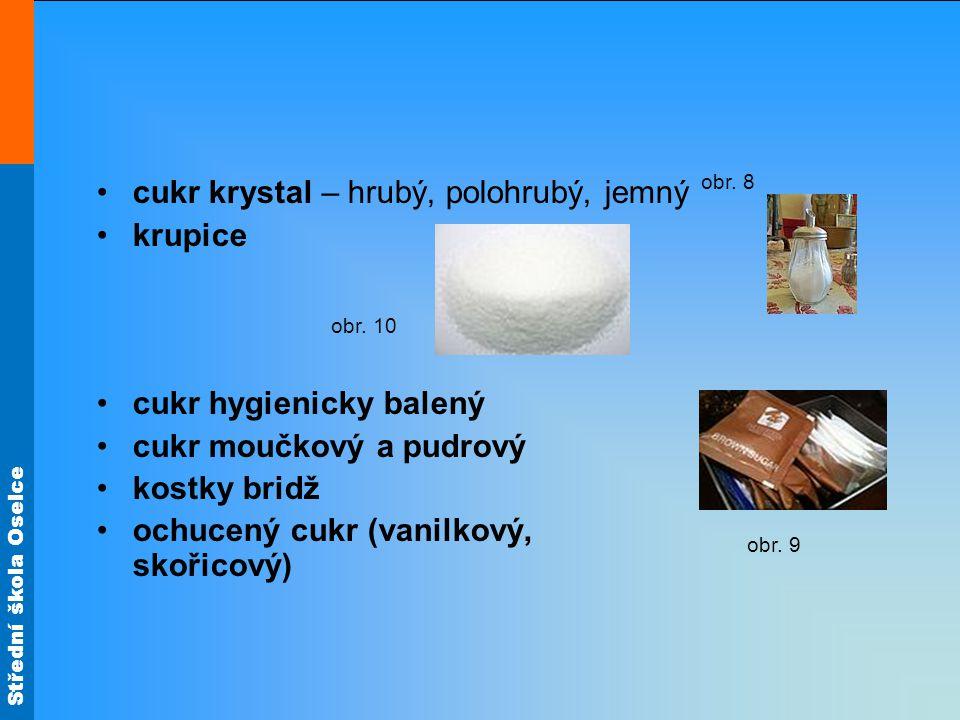Střední škola Oselce cukr krystal – hrubý, polohrubý, jemný krupice cukr hygienicky balený cukr moučkový a pudrový kostky bridž ochucený cukr (vanilko