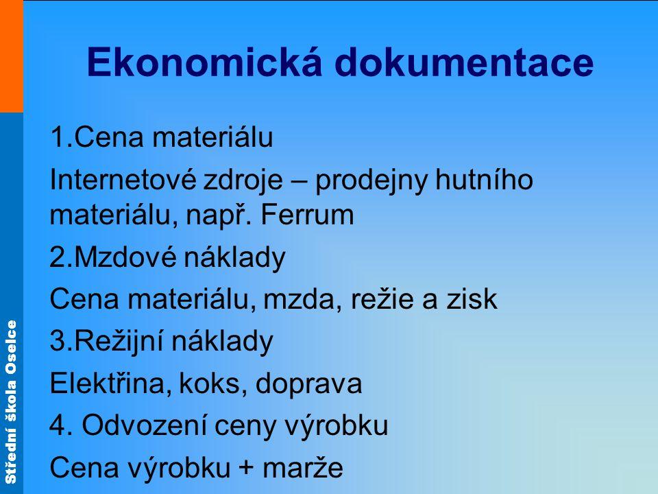 Střední škola Oselce Ekonomická dokumentace 1.Cena materiálu Internetové zdroje – prodejny hutního materiálu, např.