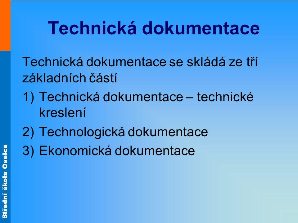 Střední škola Oselce Technická dokumentace Technická dokumentace se skládá ze tří základních částí 1)Technická dokumentace – technické kreslení 2)Technologická dokumentace 3)Ekonomická dokumentace