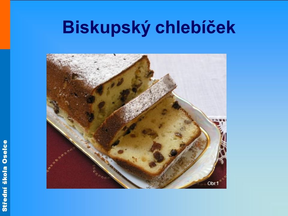 Střední škola Oselce Biskupský chlebíček Obr.1