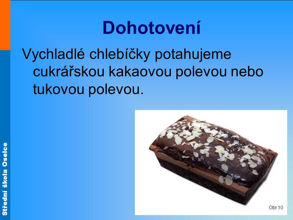Střední škola Oselce Dohotovení Vychladlé chlebíčky potahujeme cukrářskou kakaovou polevou nebo tukovou polevou. Obr.10