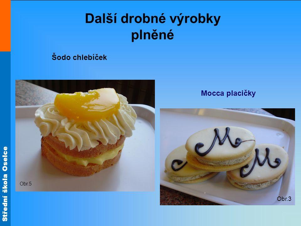 Střední škola Oselce Obr.3 Mocca placičky Obr.5 Šodo chlebíček Další drobné výrobky plněné