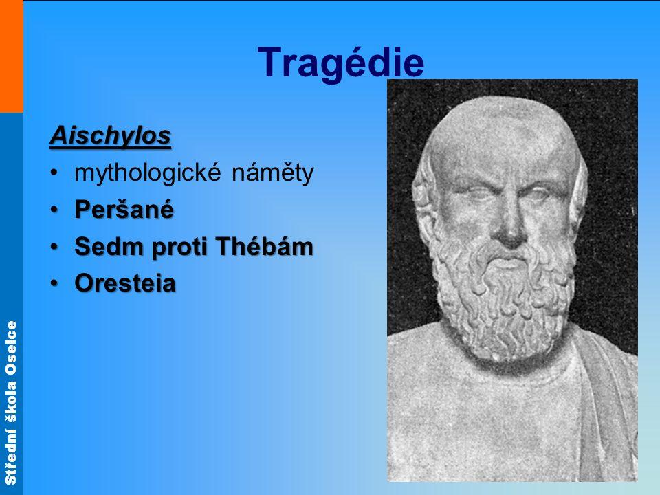 Střední škola Oselce Tragédie Aischylos mythologické náměty PeršanéPeršané Sedm proti ThébámSedm proti Thébám OresteiaOresteia