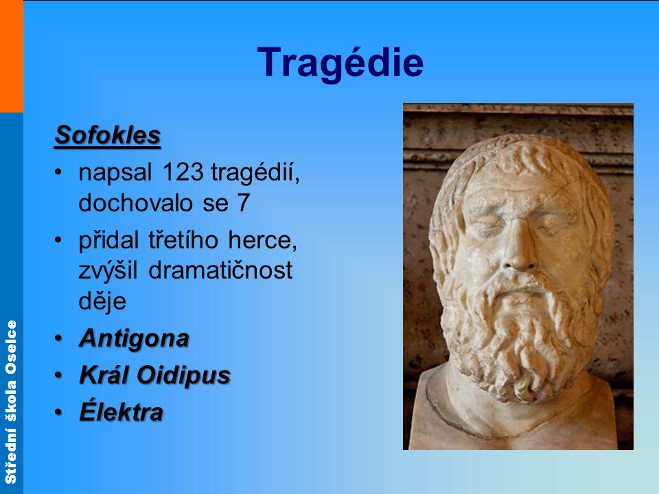 Střední škola Oselce Tragédie Sofokles napsal 123 tragédií, dochovalo se 7 přidal třetího herce, zvýšil dramatičnost děje AntigonaAntigona Král OidipusKrál Oidipus ÉlektraÉlektra