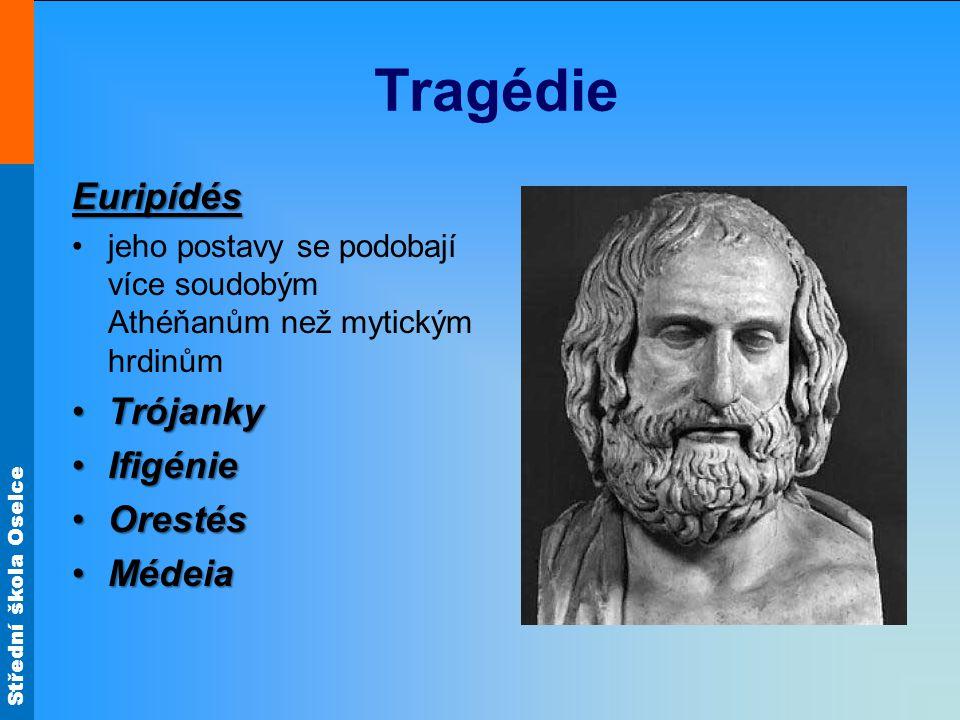 Střední škola Oselce Tragédie Euripídés jeho postavy se podobají více soudobým Athéňanům než mytickým hrdinům TrójankyTrójanky IfigénieIfigénie OrestésOrestés MédeiaMédeia