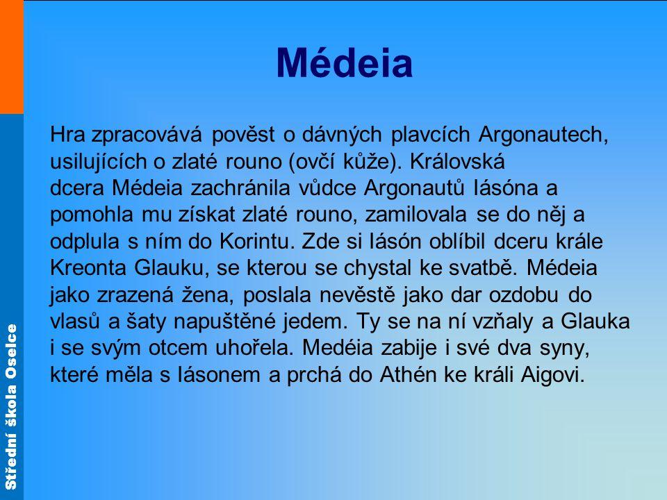 Střední škola Oselce Médeia Hra zpracovává pověst o dávných plavcích Argonautech, usilujících o zlaté rouno (ovčí kůže).