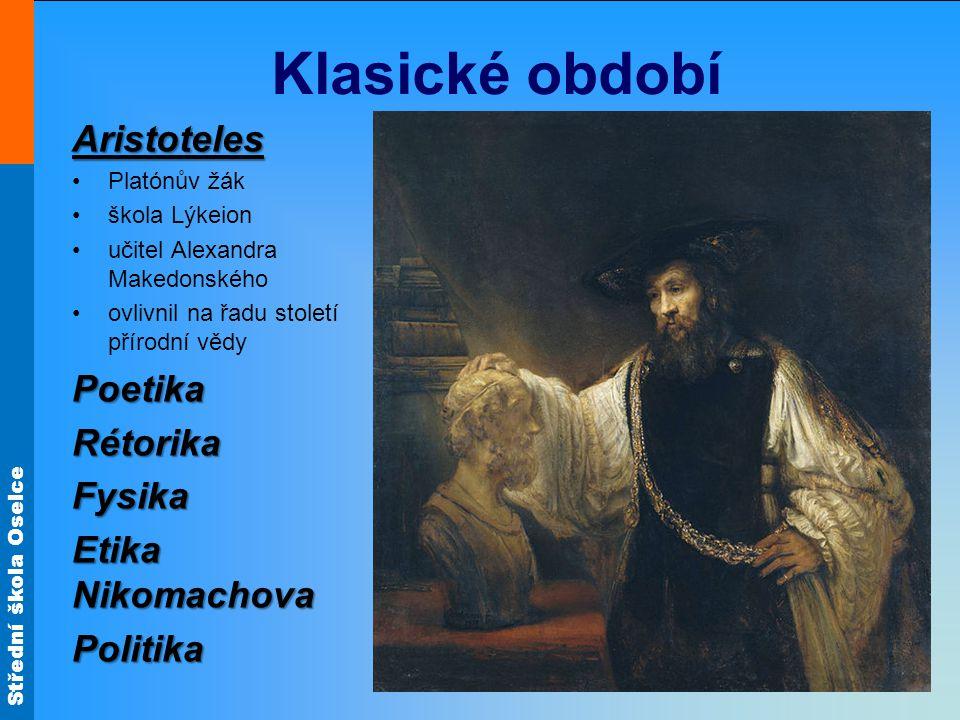 Střední škola Oselce Klasické období Aristoteles Platónův žák škola Lýkeion učitel Alexandra Makedonského ovlivnil na řadu století přírodní vědyPoetik