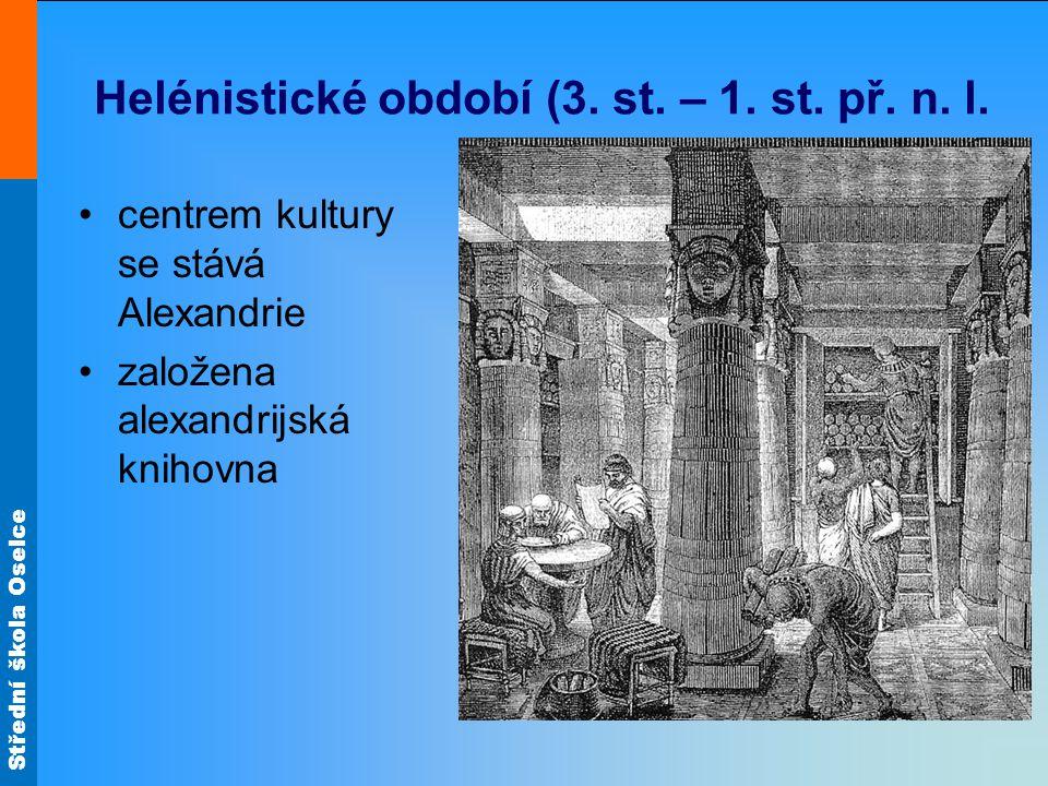 Střední škola Oselce Helénistické období (3. st. – 1. st. př. n. l. centrem kultury se stává Alexandrie založena alexandrijská knihovna