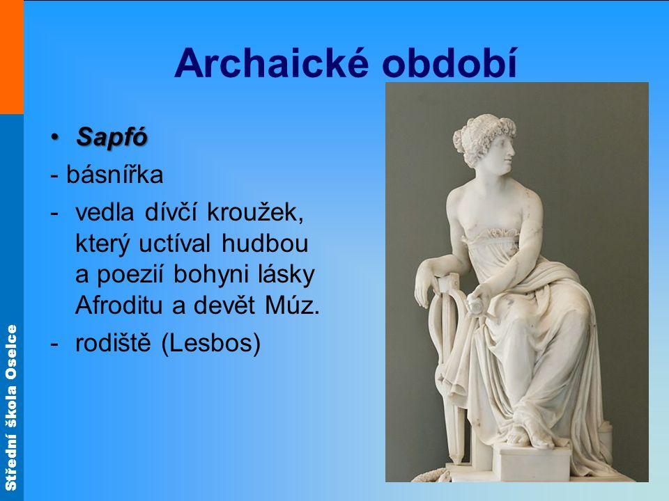 Střední škola Oselce Archaické období SapfóSapfó - básnířka -vedla dívčí kroužek, který uctíval hudbou a poezií bohyni lásky Afroditu a devět Múz.