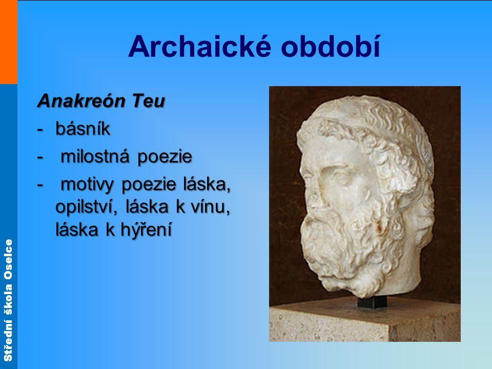 Střední škola Oselce Archaické období Anakreón Teu -básník - milostná poezie - motivy poezie láska, opilství, láska k vínu, láska k hýření