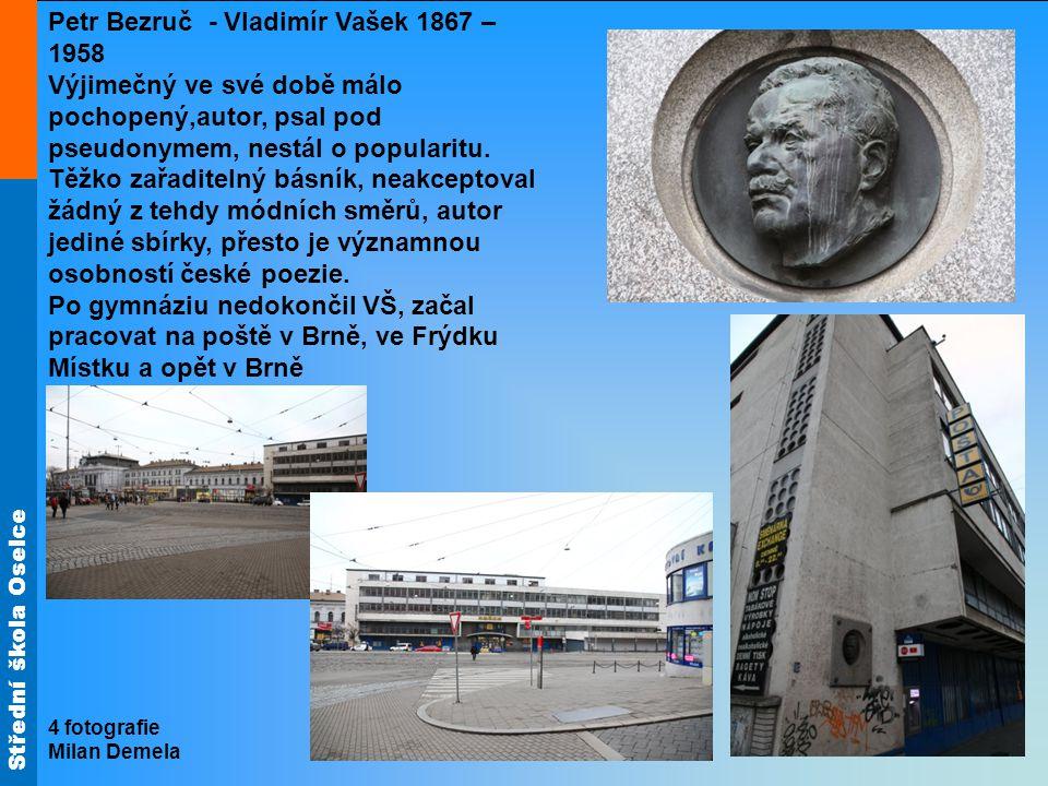 Střední škola Oselce Petr Bezruč - Vladimír Vašek 1867 – 1958 Výjimečný ve své době málo pochopený,autor, psal pod pseudonymem, nestál o popularitu.