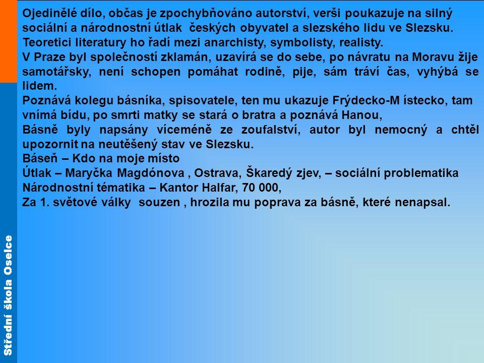 Střední škola Oselce Ojedinělé dílo, občas je zpochybňováno autorství, verši poukazuje na silný sociální a národnostní útlak českých obyvatel a slezského lidu ve Slezsku.