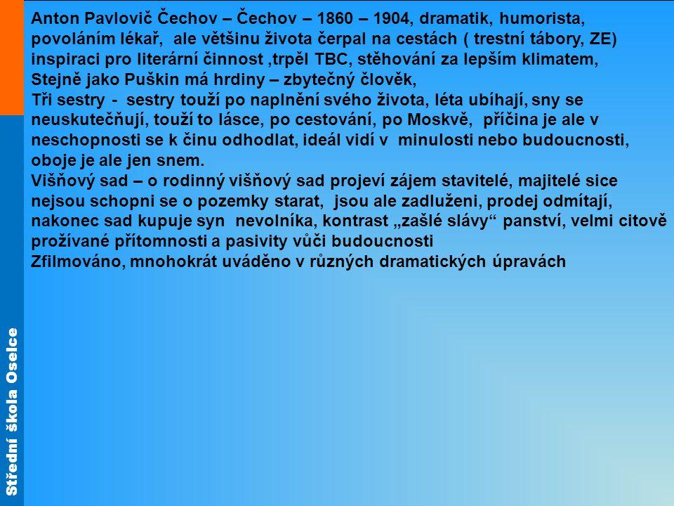 Střední škola Oselce Anton Pavlovič Čechov – Čechov – 1860 – 1904, dramatik, humorista, povoláním lékař, ale většinu života čerpal na cestách ( trestn