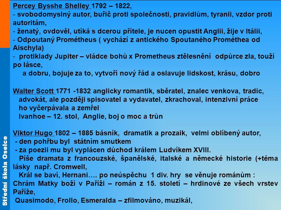Střední škola Oselce Percey Bysshe Shelley 1792 – 1822, - svobodomyslný autor, buřič proti společnosti, pravidlům, tyranii, vzdor proti autoritám, - ž