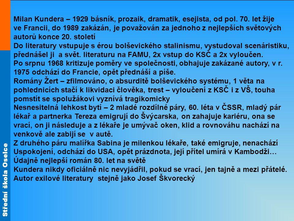 Střední škola Oselce Milan Kundera – 1929 básník, prozaik, dramatik, esejista, od pol.