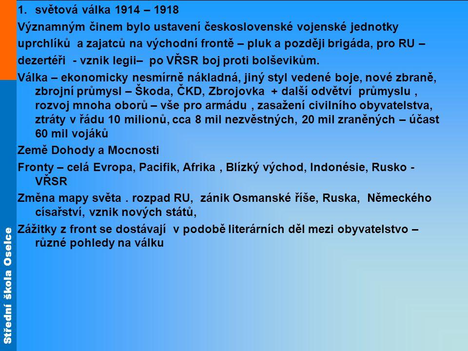 Střední škola Oselce 1.světová válka 1914 – 1918 Významným činem bylo ustavení československé vojenské jednotky uprchlíků a zajatců na východní frontě