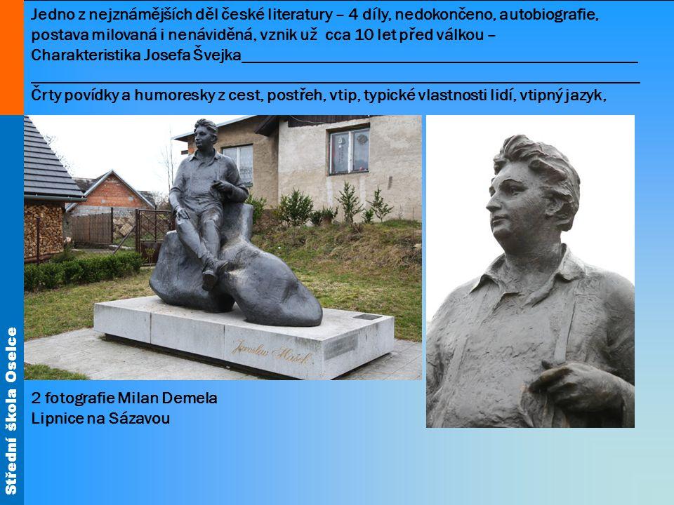 Střední škola Oselce Jedno z nejznámějších děl české literatury – 4 díly, nedokončeno, autobiografie, postava milovaná i nenáviděná, vznik už cca 10 l