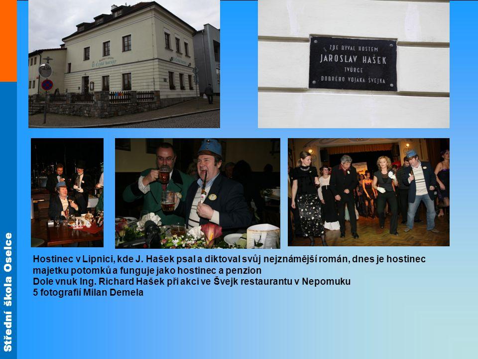 Střední škola Oselce Hostinec v Lipnici, kde J. Hašek psal a diktoval svůj nejznámější román, dnes je hostinec majetku potomků a funguje jako hostinec