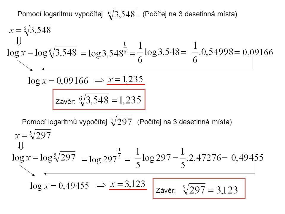 Pomocí logaritmů vypočítej. (Počítej na 3 desetinná místa) Závěr: Pomocí logaritmů vypočítej.