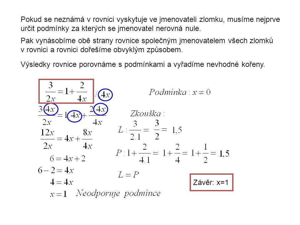 Pokud se neznámá v rovnici vyskytuje ve jmenovateli zlomku, musíme nejprve určit podmínky za kterých se jmenovatel nerovná nule.