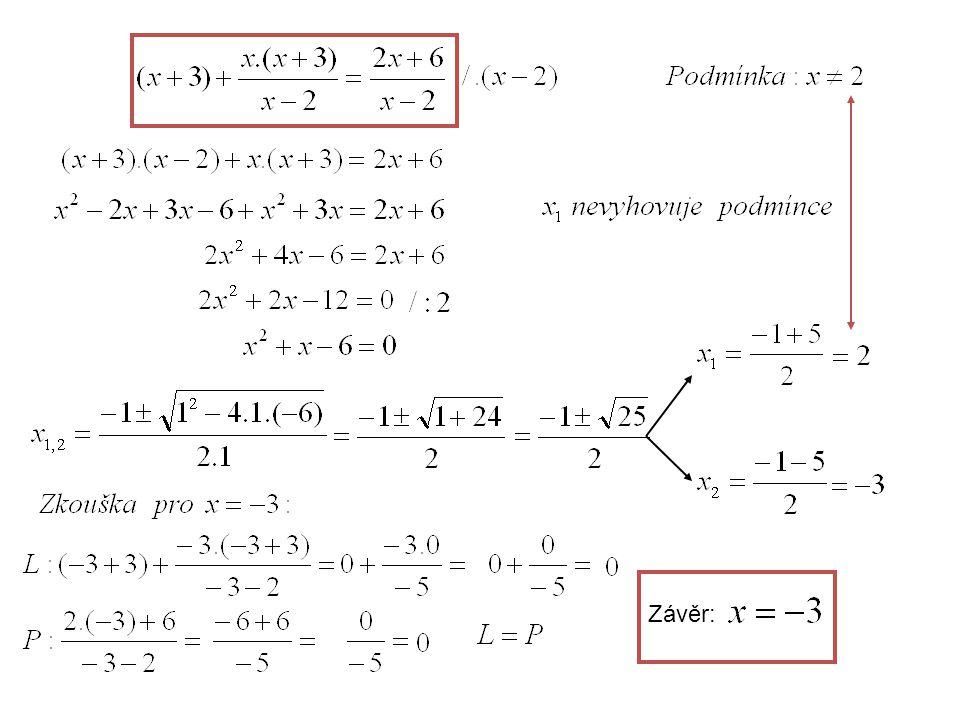 V některých případech lze neznámou ze jmenovatele odstranit vhodnou úpravou. Závěr: x=5