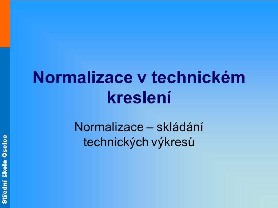 Střední škola Oselce Normalizace v technickém kreslení Normalizace – skládání technických výkresů