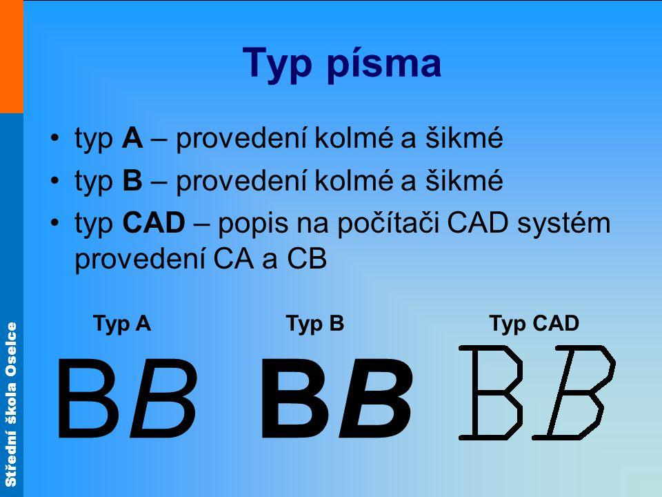 Střední škola Oselce Typ písma typ A – provedení kolmé a šikmé typ B – provedení kolmé a šikmé typ CAD – popis na počítači CAD systém provedení CA a C