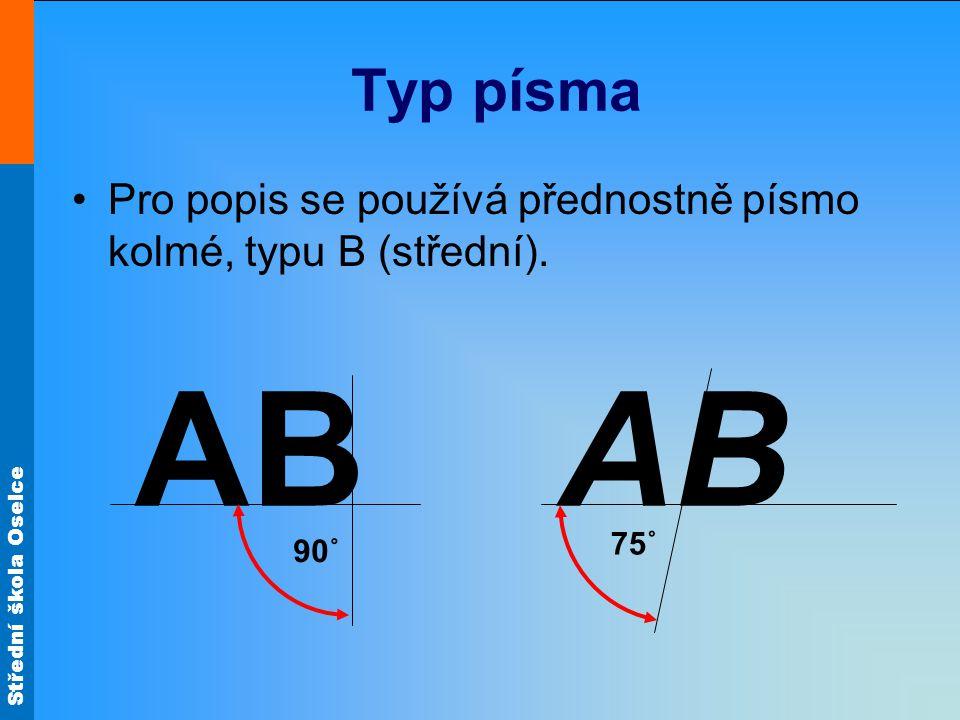 Střední škola Oselce Typ písma Pro popis se používá přednostně písmo kolmé, typu B (střední). AB 90˚ AB 75˚