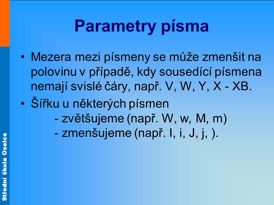 Střední škola Oselce Parametry písma Mezera mezi písmeny se může zmenšit na polovinu v případě, kdy sousedící písmena nemají svislé čáry, např. V, W,