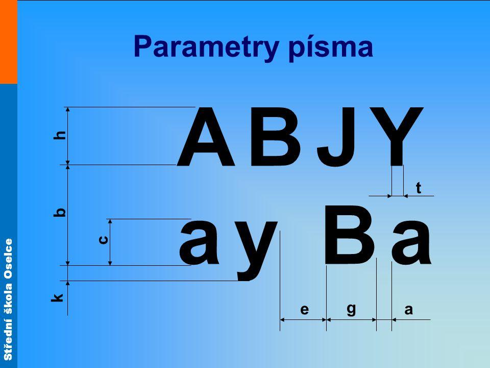 Střední škola Oselce Parametry písma AaAa BJY yBa h a b c k e t g