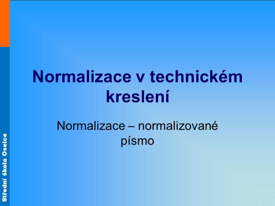 Střední škola Oselce Normalizované písmo Technické písmo dle normy ČSN 01 3115 až ČSN 01 3119 nebo ISO 3098