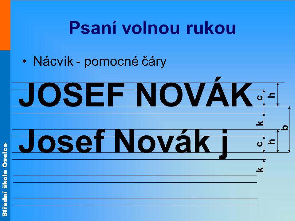Střední škola Oselce Psaní volnou rukou Nácvik - pomocné čáry Josef Novák j c k h JOSEF NOVÁK c k h b