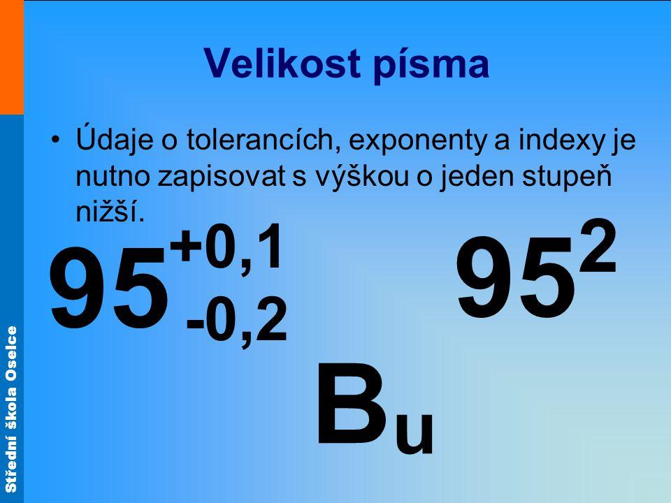 Střední škola Oselce Velikost písma Údaje o tolerancích, exponenty a indexy je nutno zapisovat s výškou o jeden stupeň nižší. 95 2 BuBu 95 +0,1 -0,2