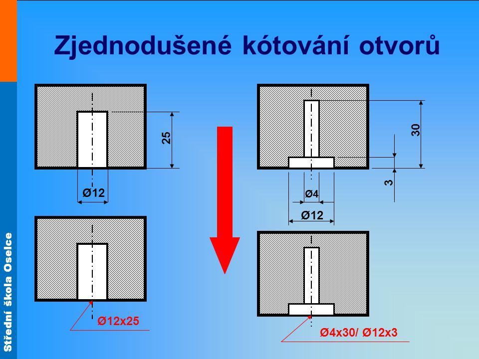 Střední škola Oselce Zjednodušené kótování otvorů Ø12 25 Ø12x25 Ø4Ø4 Ø12 3 30 Ø4x30/ Ø12x3