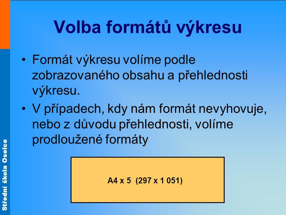 Střední škola Oselce Volba formátů výkresu Formát výkresu volíme podle zobrazovaného obsahu a přehlednosti výkresu.