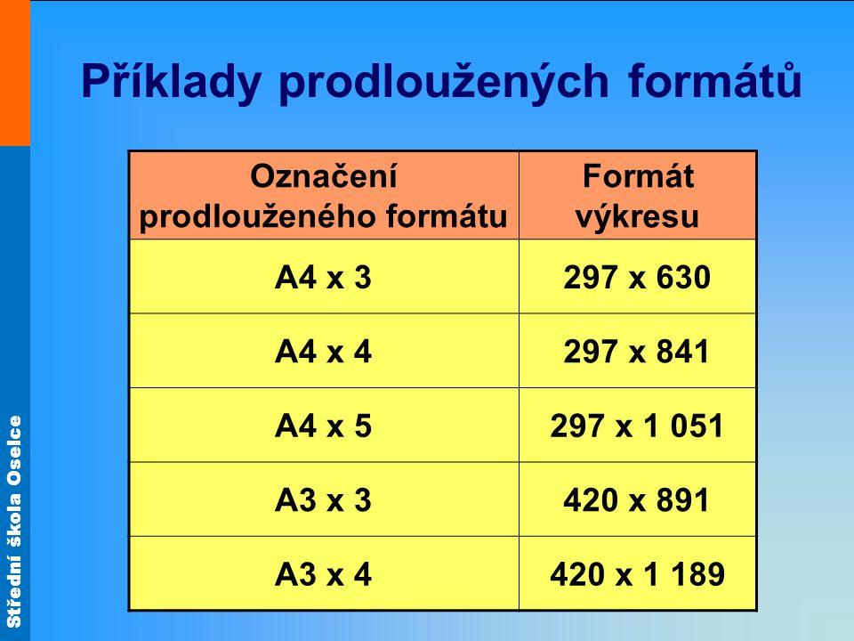 Střední škola Oselce Příklady prodloužených formátů Označení prodlouženého formátu Formát výkresu A4 x 3297 x 630 A4 x 4297 x 841 A4 x 5297 x 1 051 A3