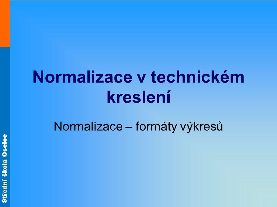 Střední škola Oselce Normalizace v technickém kreslení Normalizace – formáty výkresů