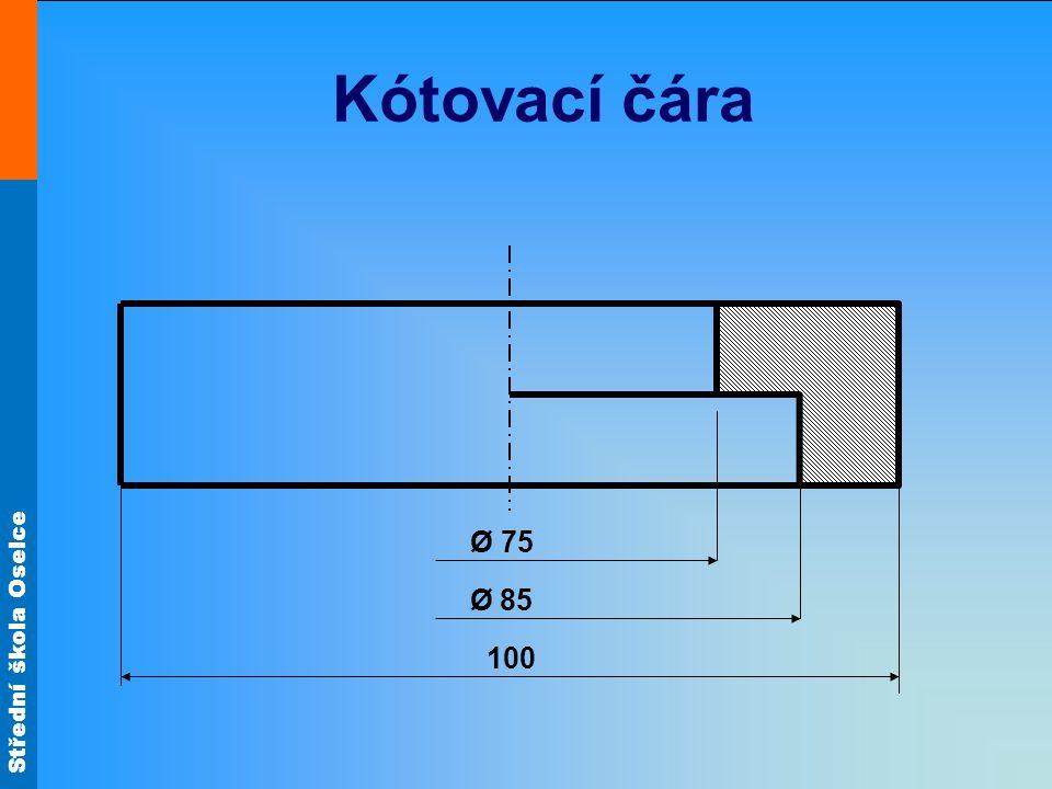 Střední škola Oselce Kótovací čára 100 Ø 85 Ø 75