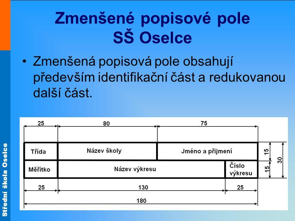 Střední škola Oselce Zmenšené popisové pole SŠ Oselce Zmenšená popisová pole obsahují především identifikační část a redukovanou další část.