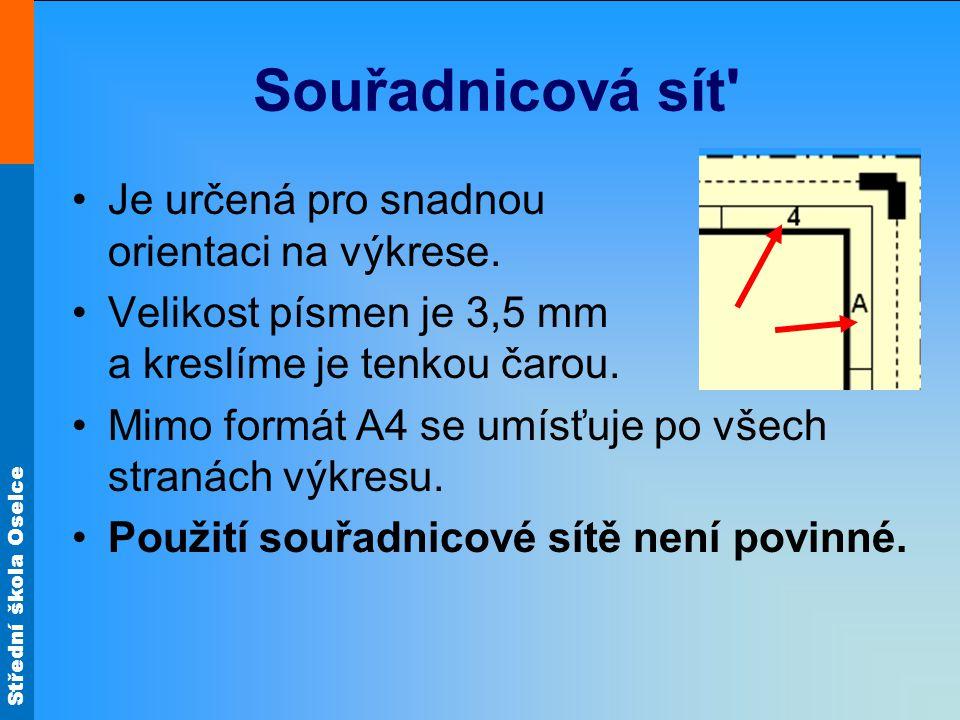 Střední škola Oselce Souřadnicová sít' Je určená pro snadnou orientaci na výkrese. Velikost písmen je 3,5 mm a kreslíme je tenkou čarou. Mimo formát A