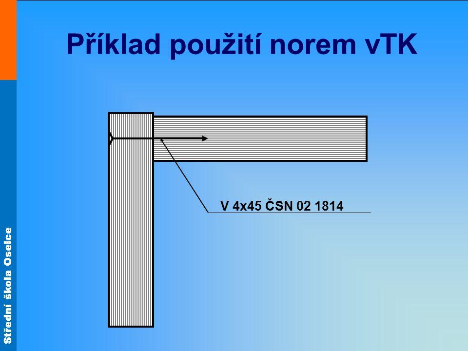 Střední škola Oselce Příklad použití norem vTK V 4x45 ČSN 02 1814