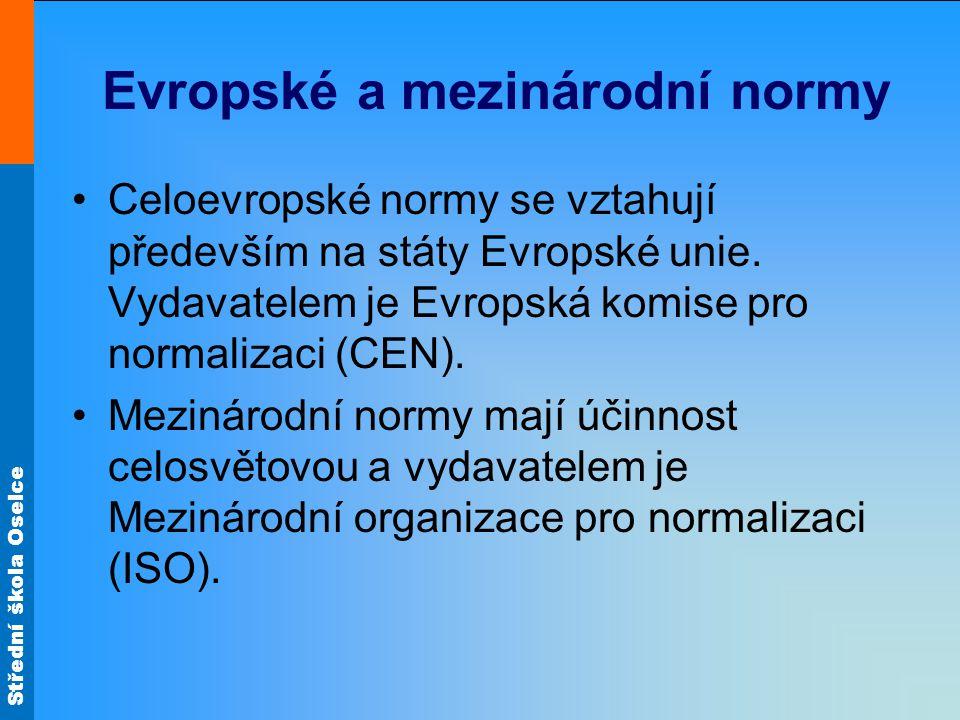 Střední škola Oselce Evropské a mezinárodní normy Celoevropské normy se vztahují především na státy Evropské unie. Vydavatelem je Evropská komise pro