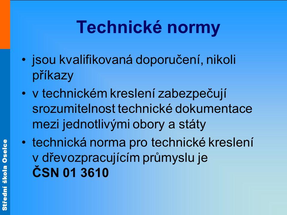 Střední škola Oselce Technické normy jsou kvalifikovaná doporučení, nikoli příkazy v technickém kreslení zabezpečují srozumitelnost technické dokument