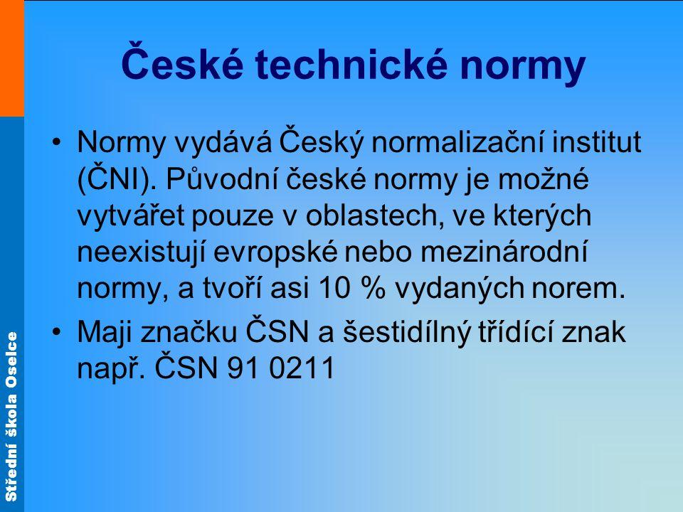 Střední škola Oselce České technické normy Normy vydává Český normalizační institut (ČNI). Původní české normy je možné vytvářet pouze v oblastech, ve