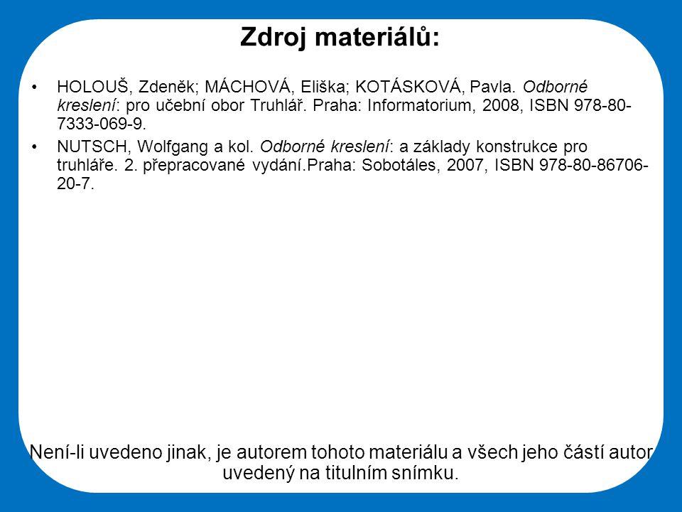 Zdroj materiálů: HOLOUŠ, Zdeněk; MÁCHOVÁ, Eliška; KOTÁSKOVÁ, Pavla. Odborné kreslení: pro učební obor Truhlář. Praha: Informatorium, 2008, ISBN 978-80