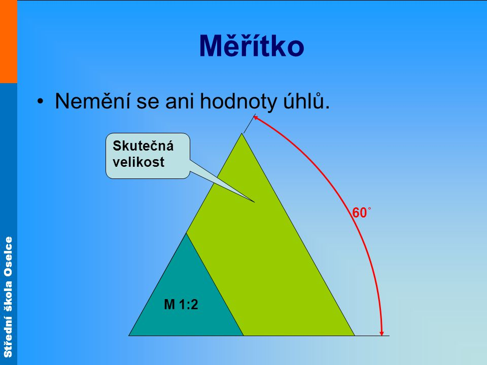 Střední škola Oselce Označení na výkresech Zvolené měřítko se zapisuje do popisového pole. M 1:10