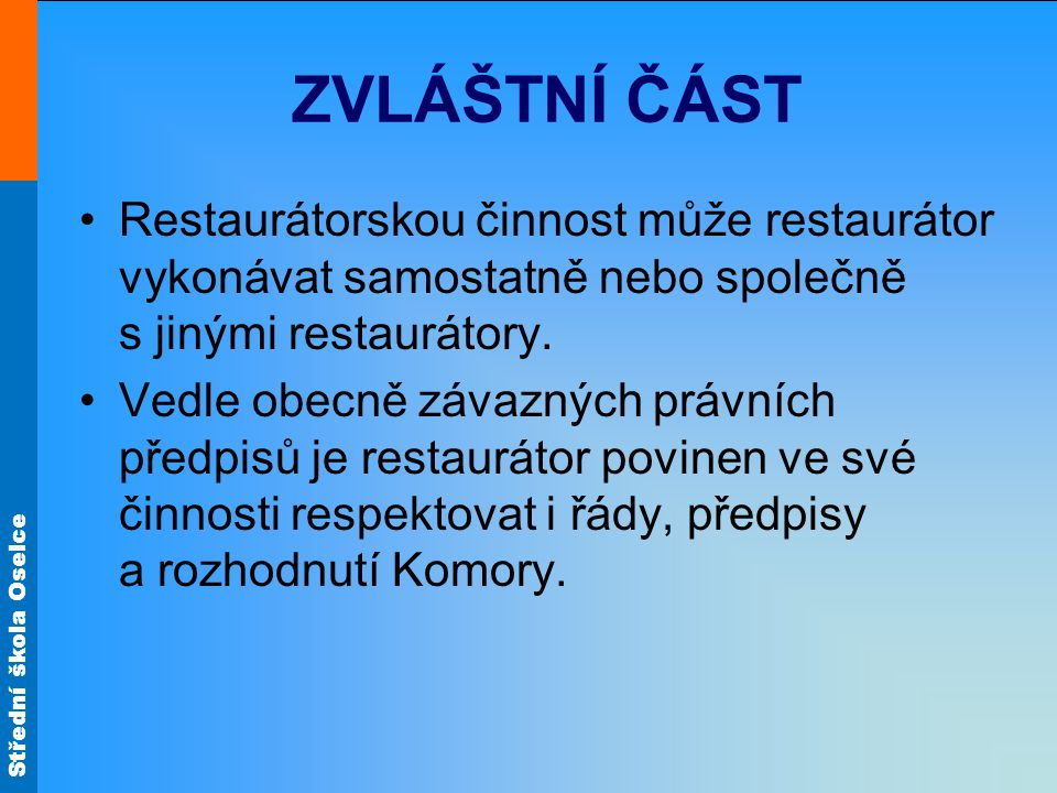 Střední škola Oselce ZVLÁŠTNÍ ČÁST Restaurátorskou činnost může restaurátor vykonávat samostatně nebo společně s jinými restaurátory.