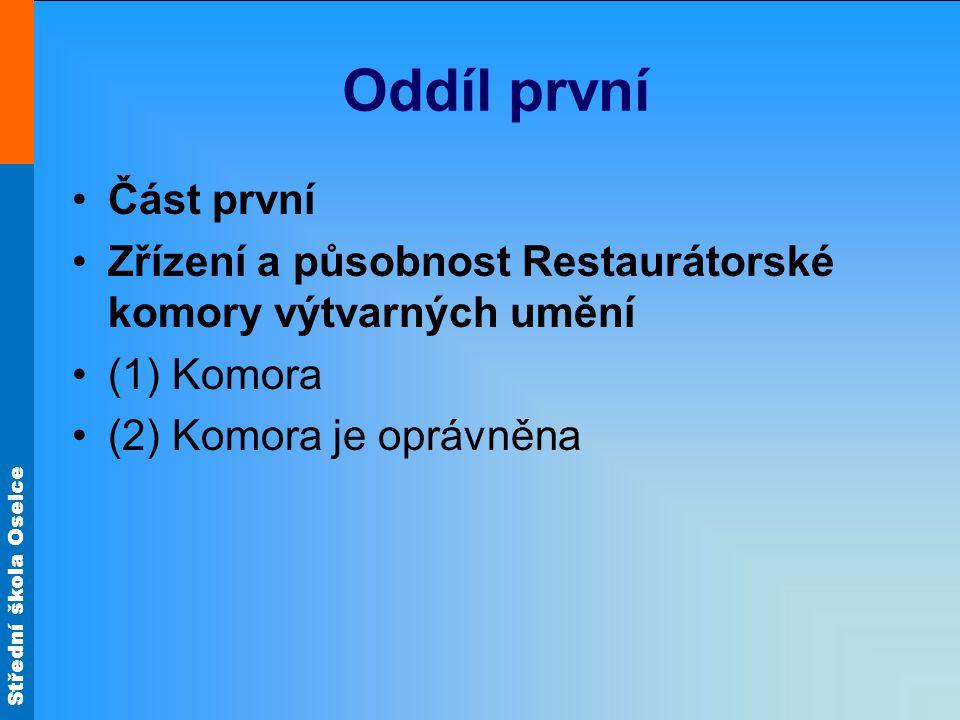 Střední škola Oselce Oddíl první Část první Zřízení a působnost Restaurátorské komory výtvarných umění (1) Komora (2) Komora je oprávněna
