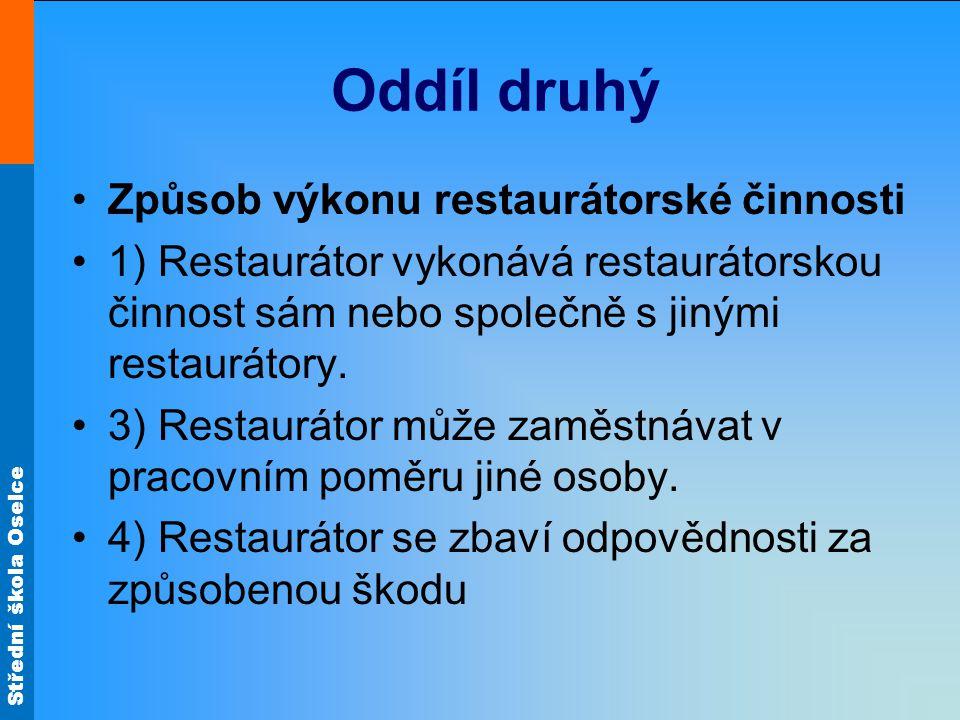 Střední škola Oselce Oddíl druhý Způsob výkonu restaurátorské činnosti 1) Restaurátor vykonává restaurátorskou činnost sám nebo společně s jinými restaurátory.